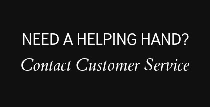 Need a helping hand? Contact Customer Service