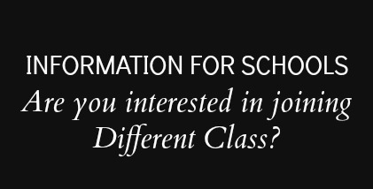 Information for Schools - Are you interested in joining Different Class?